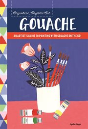 Gouache : an artist's guide to painting with gouache on the go! cover image