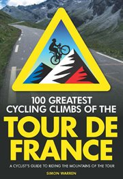 100 greatest cycling climbs of the Tour de France : a cyclist's guide to riding the mountains of the tour cover image