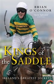 Kings of the saddle : Ireland's greatest jockeys cover image