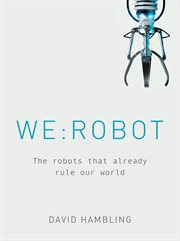 We : robot : the robots that already rule our world cover image