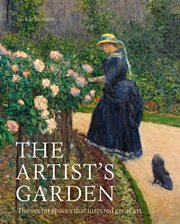 The artist's garden : how gardens inspired our greatest painters cover image
