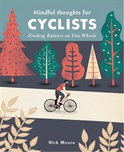 Mindful thoughts for cyclists : finding balance on two wheels cover image