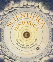 Scientifica historica : how the world's great science books chart the history of knowledge cover image