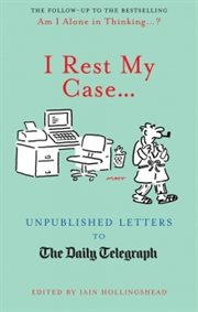 I rest my case : unpublished letters to The daily telegraph cover image