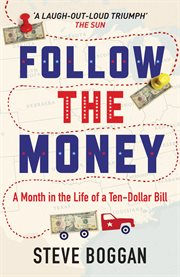 Follow The Money : a Month in the Life of a Ten-dollar Bill cover image