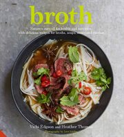 Broth: nature's cure-all for health and nutrition, with delicious recipes for broths, soups, stews and risottos cover image