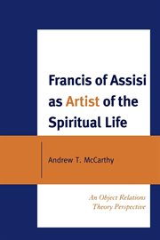 Francis of Assisi as artist of the spiritual life : an object relations theory perspective cover image