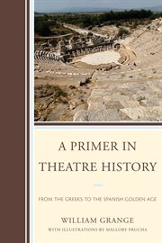 A primer in theatre history : from the Greeks to the Spanish Golden Age cover image