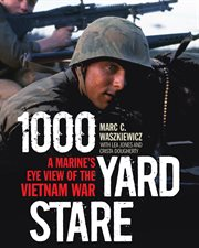 1,000-yard stare : a Marine's eye view of the Vietnam War cover image