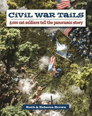 Civil War Tails : 8,000 cat soldiers tell the panoramic story cover image