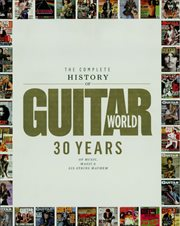 The complete history of Guitar World : 30 years of music, magic and six-string mayhem cover image