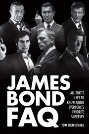James Bond FAQ : all that's left to know about everyone's favorite superspy cover image