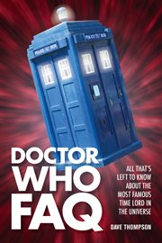 Doctor Who FAQ : all that's left to know about the most famous time lord in the universe cover image