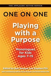 One on one : playing with a purpose : monologues for kids ages 7-15 cover image