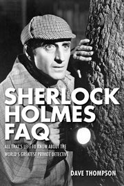 Sherlock Holmes FAQ : everything left to know about the world's greatest private detective cover image