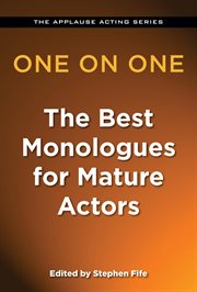 One on one : the best monologues for mature actors cover image
