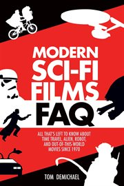 Modern sci-fi films FAQ : all that's left to know about time travel, alien, robot, and out-of-this-world movies since 1970 cover image