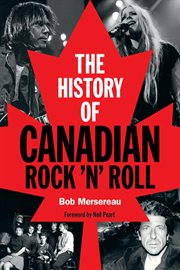 The history of Canadian rock 'n' roll cover image