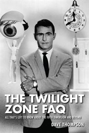 The Twilight zone FAQ : all that's left to know about the fifth dimension and beyond cover image