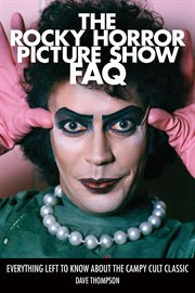 The Rocky Horror picture show FAQ : everything left to know about the campy cult classic cover image