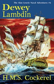 H.M.S. Cockerel : an Alan Lewrie naval adventure cover image