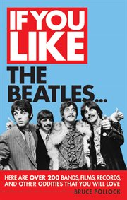If you like the Beatles : here are over 200 bands, films, records and other oddities that you will love cover image