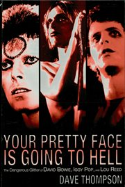 Your pretty face is going to hell : the dangerous glitter of David Bowie, Iggy Pop, and Lou Reed cover image
