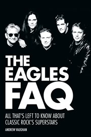 The Eagles FAQ : all that's left to know about classic rock's superstars cover image