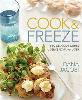 Cook & Freeze 150 Delicious Dishes to Serve Now and Later by Dana Jacobi
