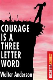Courage Is A Three Letter Word