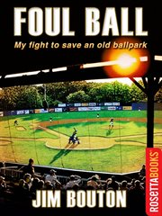 Foul ball my life and hard times trying to save an old ballpark : plus part II cover image