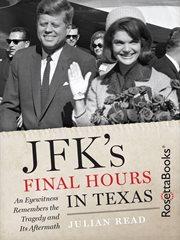 JFK's Final Hours in Texas