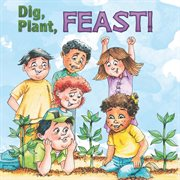 Dig, Plant, Feast!