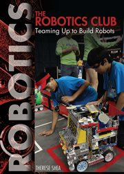 The robotics club : teaming up to build robots cover image