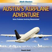 Austin's airplane adventure : solve problems involving measurement cover image
