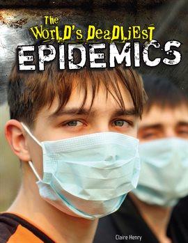 The World's Deadliest Epidemics