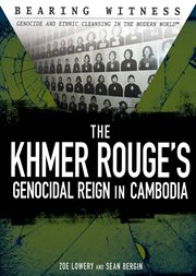 The Khmer Rouge's genocidal reign in Cambodia : Zoe Lowery and Sean Bergin cover image