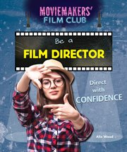 Be a film director : direct with confidence cover image