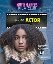 Be an actor : bring the script to life cover image