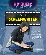 Be a screenwriter : turn your idea into a script cover image