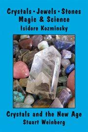 Crystals, Jewels, Stones, Magic & Science
