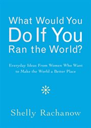 What Would You Do If You Ran the World?