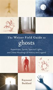 The Weiser Field Guide to Ghosts