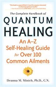 The Complete Handbook of Quantum Healing