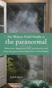 The Weiser Field Guide to the Paranormal