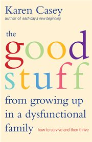 The Good Stuff From Growing up in Dysfunctional Families