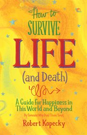 How to Survive Life (and Death)