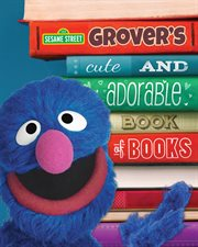 Grover's Cute and Adorable Book of Books