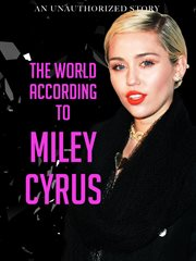 The world according to Miley Cyrus: an unauthorized story cover image