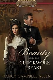Beauty and the clockwork beast: a steampunk proper romance cover image